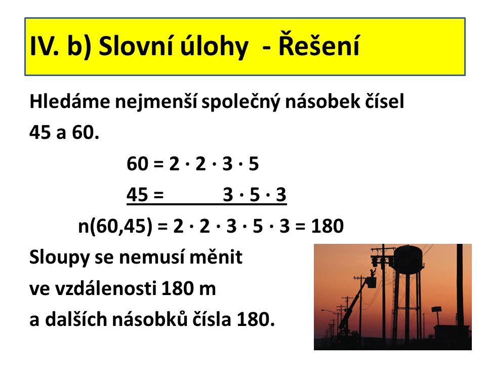 IV.b) Slovní úlohy - Řešení Hledáme nejmenší společný násobek čísel 45 a 60.