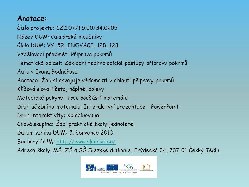 Anotace: Číslo projektu: CZ.1.07/1.5.00/34.0905 Název DUM: Cukrářské moučníky Číslo DUM: VY_52_INOVACE_128_128 Vzdělávací předmět: Příprava pokrmů Tem