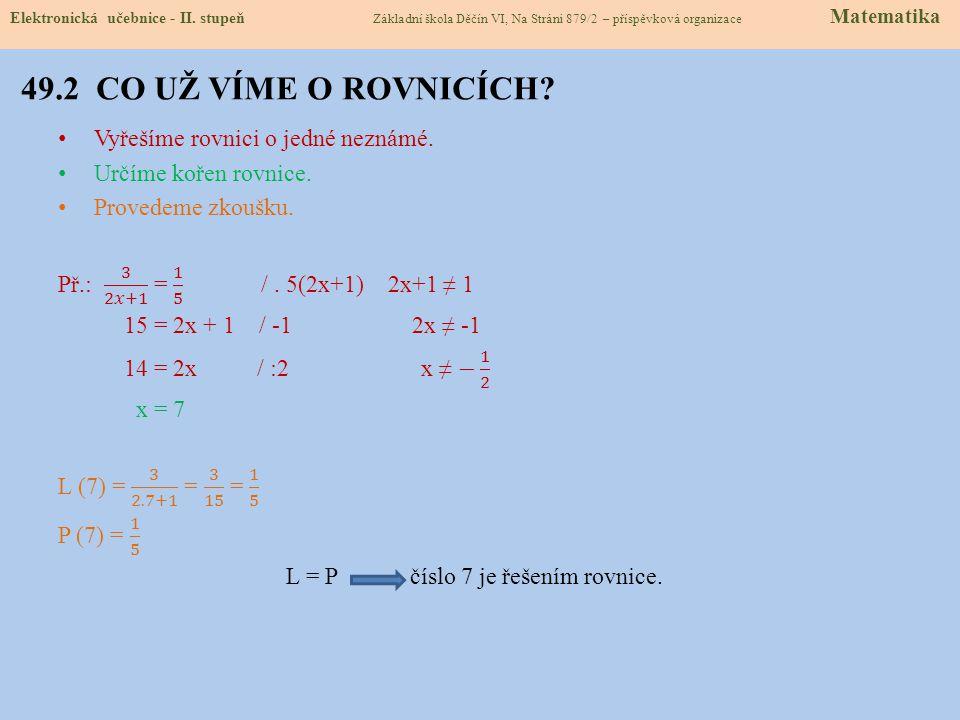 49.2 CO UŽ VÍME O ROVNICÍCH? Elektronická učebnice - II. stupeň Základní škola Děčín VI, Na Stráni 879/2 – příspěvková organizace Matematika