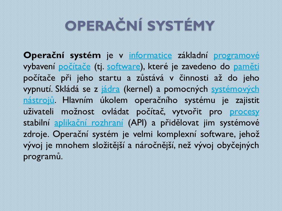OPERAČNÍ SYSTÉMY Operační systém je v informatice základní programové vybavení počítače (tj. software), které je zavedeno do paměti počítače při jeho