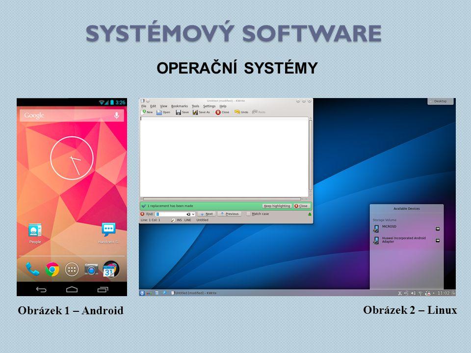 SYSTÉMOVÝ SOFTWARE Obrázek 3 – Windows 8 OPERAČNÍ SYSTÉMY Systémový software zahrnuje, kromě vlastního operačního systému i jeho jádro včetně ovladačů zařízení a také pomocné systémové nástroje, které zajišťují správu operačního systému (formátování disků, oprávnění, utility apod.)