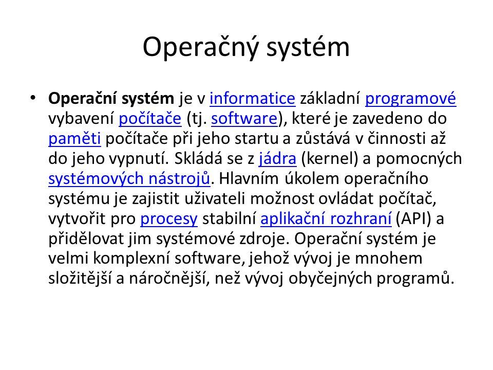 Operačný systém Operační systém je v informatice základní programové vybavení počítače (tj.