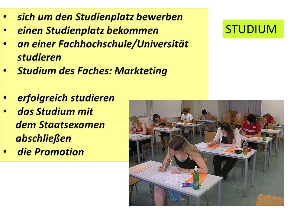 sich um den Studienplatz bewerben einen Studienplatz bekommen an einer Fachhochschule/Universität studieren Studium des Faches: Markteting erfolgreich
