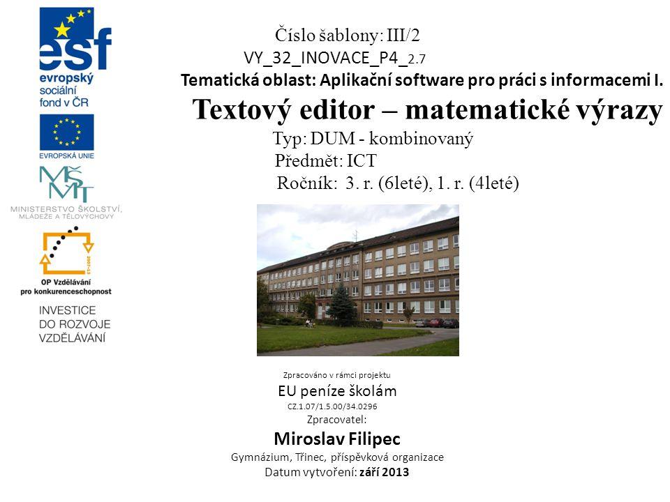 Číslo šablony: III/2 VY_32_INOVACE_P4_ 2.7 Tematická oblast: Aplikační software pro práci s informacemi I. Textový editor – matematické výrazy Typ: DU
