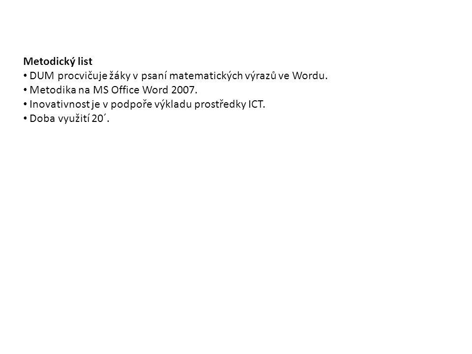 Metodický list DUM procvičuje žáky v psaní matematických výrazů ve Wordu. Metodika na MS Office Word 2007. Inovativnost je v podpoře výkladu prostředk