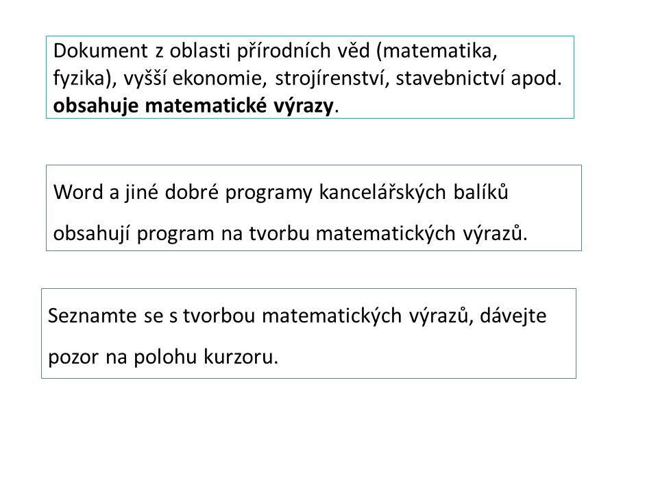 Editor rovnic spustíte: Karta Vložení→Rovnice→Vložit novou rovnici Objeví se vám následující nabídka: