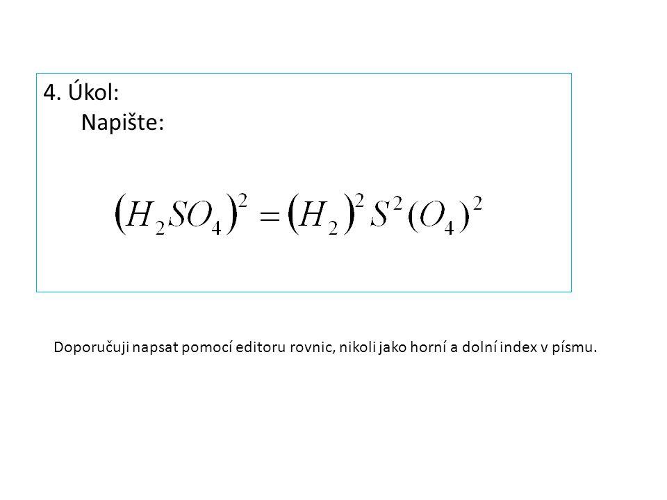 4. Úkol: Napište: Doporučuji napsat pomocí editoru rovnic, nikoli jako horní a dolní index v písmu.