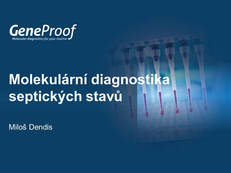 Sensitivita Molekulární diagnostika septických stavů 1 bakterie/10 ml 1 bakterie/10 ul 0,1 bakterie/1 ml100 bakterií/1 ml 1000x Úroveň bakerinémie Dospělí10-80 baktérií / ml Děti>100 baktérií / ml