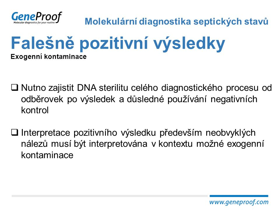 Falešně pozitivní výsledky Molekulární diagnostika septických stavů Exogenní kontaminace  Nutno zajistit DNA sterilitu celého diagnostického procesu
