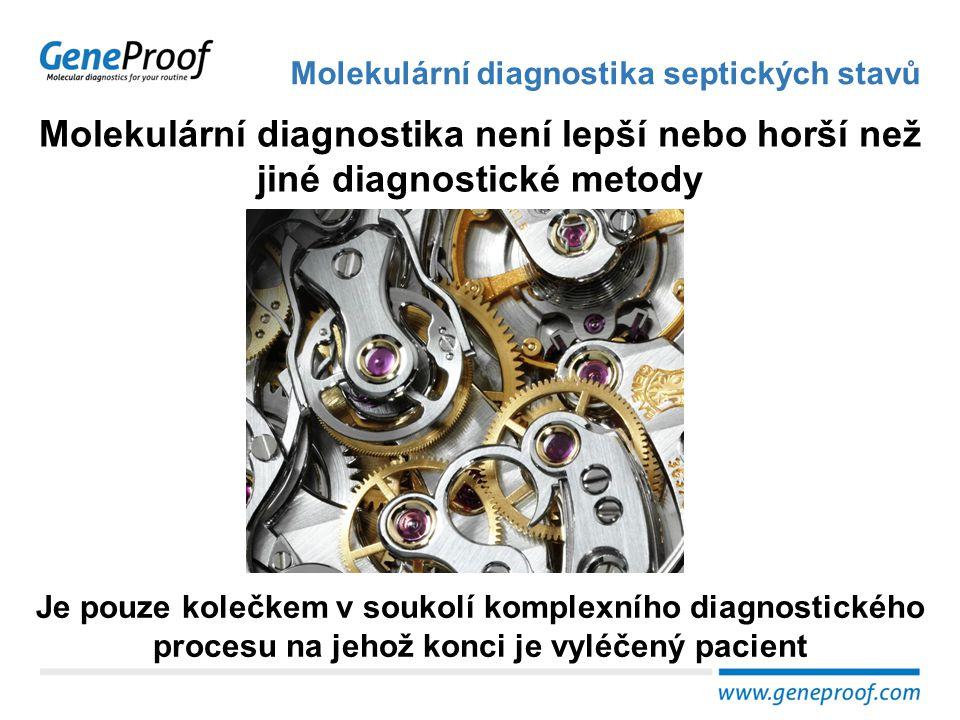 Molekulární diagnostika není lepší nebo horší než jiné diagnostické metody Molekulární diagnostika septických stavů Je pouze kolečkem v soukolí komple