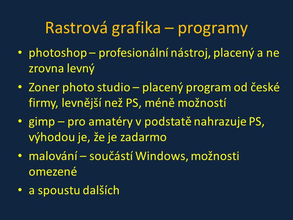 Rastrová grafika – programy photoshop – profesionální nástroj, placený a ne zrovna levný Zoner photo studio – placený program od české firmy, levnější než PS, méně možností gimp – pro amatéry v podstatě nahrazuje PS, výhodou je, že je zadarmo malování – součástí Windows, možnosti omezené a spoustu dalších