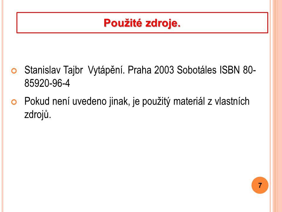 Stanislav Tajbr Vytápění. Praha 2003 Sobotáles ISBN 80- 85920-96-4 Pokud není uvedeno jinak, je použitý materiál z vlastních zdrojů. 7 Použité zdroje.