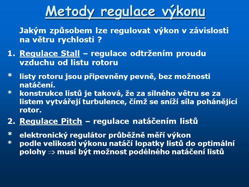 Metody regulace výkonu Jakým způsobem lze regulovat výkon v závislosti na větru rychlosti ? 1.Regulace Stall – regulace odtržením proudu vzduchu od li