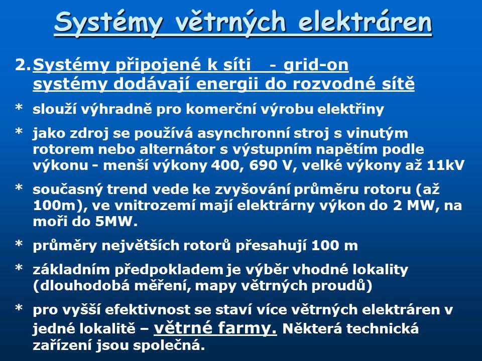 Systémy větrných elektráren 2.Systémy připojené k síti - grid-on systémy dodávají energii do rozvodné sítě *slouží výhradně pro komerční výrobu elektř