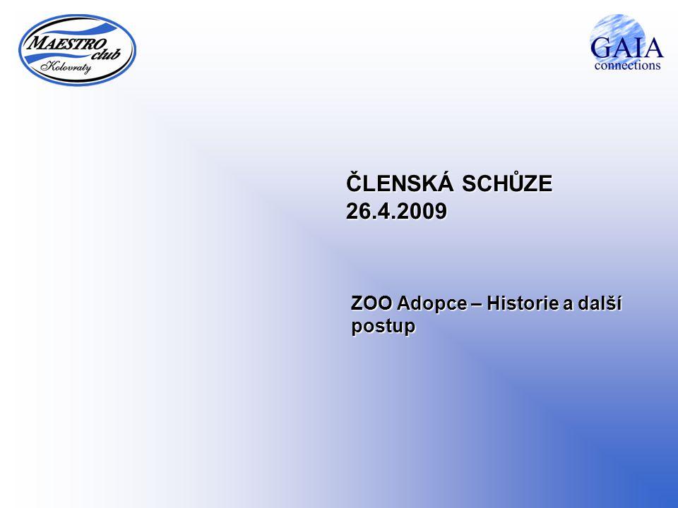 ČLENSKÁ SCHŮZE 26.4.2009 ZOO Adopce – Historie a další postup