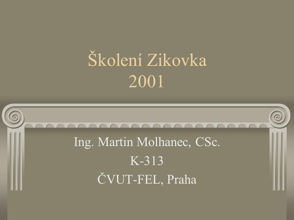 Školení Zikovka 2001 Ing. Martin Molhanec, CSc. K-313 ČVUT-FEL, Praha