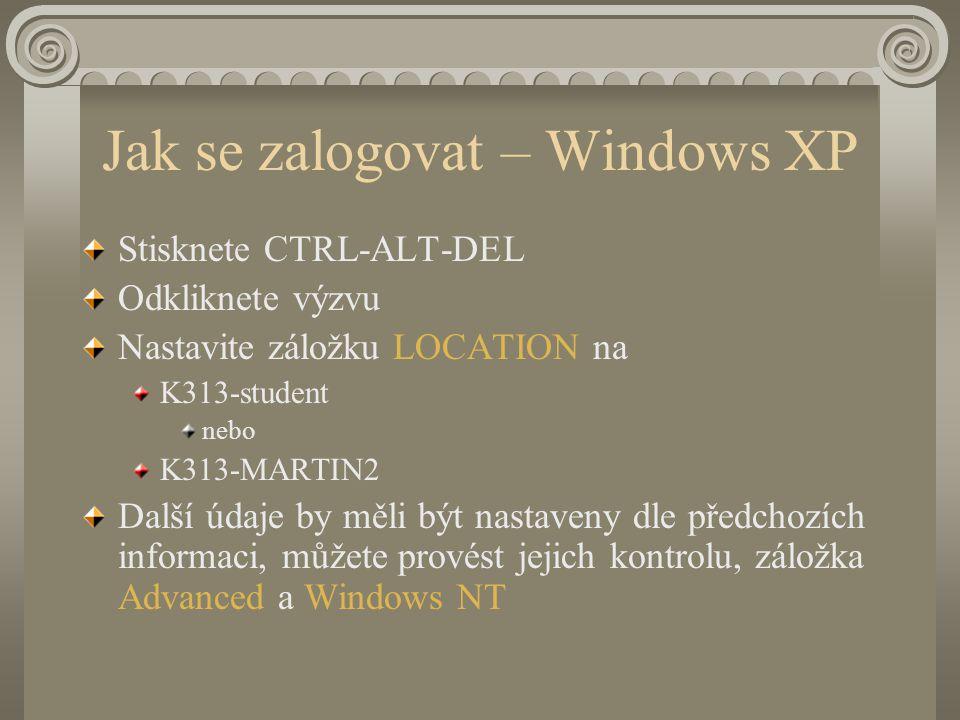 Jak se zalogovat – Windows XP Stisknete CTRL-ALT-DEL Odkliknete výzvu Nastavite záložku LOCATION na K313-student nebo K313-MARTIN2 Další údaje by měli být nastaveny dle předchozích informaci, můžete provést jejich kontrolu, záložka Advanced a Windows NT