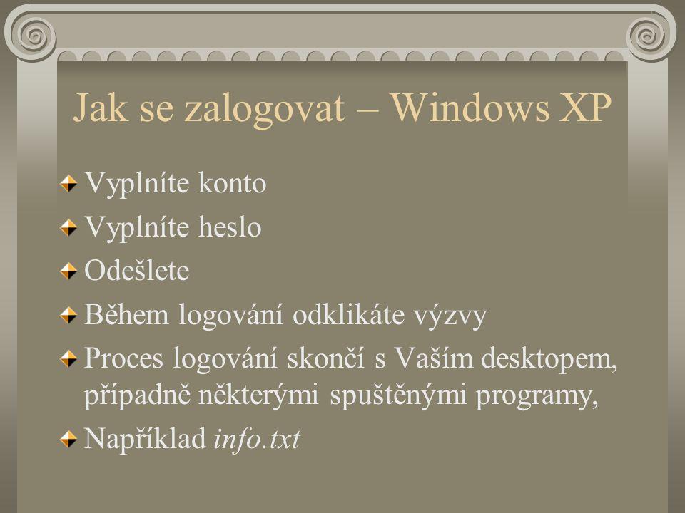 Jak se zalogovat – Windows XP Vyplníte konto Vyplníte heslo Odešlete Během logování odklikáte výzvy Proces logování skončí s Vaším desktopem, případně některými spuštěnými programy, Například info.txt