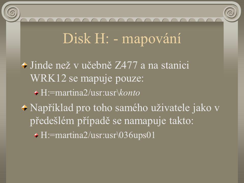 Disk H: - mapování Jinde než v učebně Z477 a na stanici WRK12 se mapuje pouze: H:=martina2/usr:usr\konto Například pro toho samého uživatele jako v předešlém případě se namapuje takto: H:=martina2/usr:usr\036ups01