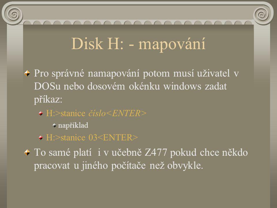 Disk H: - mapování Pro správné namapování potom musí uživatel v DOSu nebo dosovém okénku windows zadat příkaz: H:>stanice číslo například H:>stanice 03 To samé platí i v učebně Z477 pokud chce někdo pracovat u jiného počítače než obvykle.