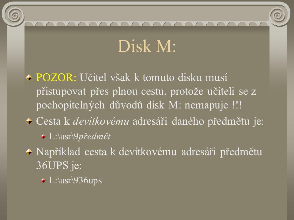 Disk M: POZOR: Učitel však k tomuto disku musí přistupovat přes plnou cestu, protože učiteli se z pochopitelných důvodů disk M: nemapuje !!.