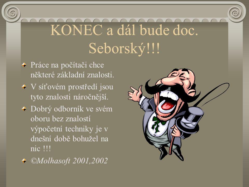 KONEC a dál bude doc. Seborský!!. Práce na počítači chce některé základní znalosti.