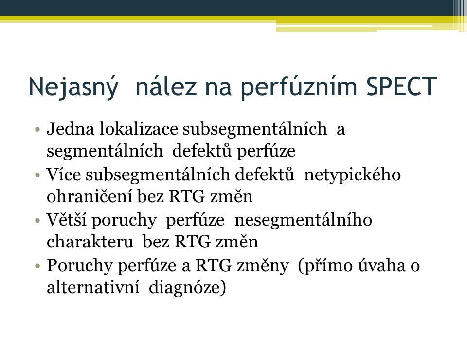 Nejasný nález na perfúzním SPECT Jedna lokalizace subsegmentálních a segmentálních defektů perfúze Více subsegmentálních defektů netypického ohraničení bez RTG změn Větší poruchy perfúze nesegmentálního charakteru bez RTG změn Poruchy perfúze a RTG změny (přímo úvaha o alternativní diagnóze)
