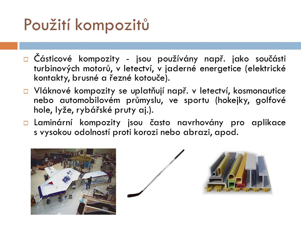 Použití kompozitů  Částicové kompozity - jsou používány např. jako součásti turbinových motorů, v letectví, v jaderné energetice (elektrické kontakty