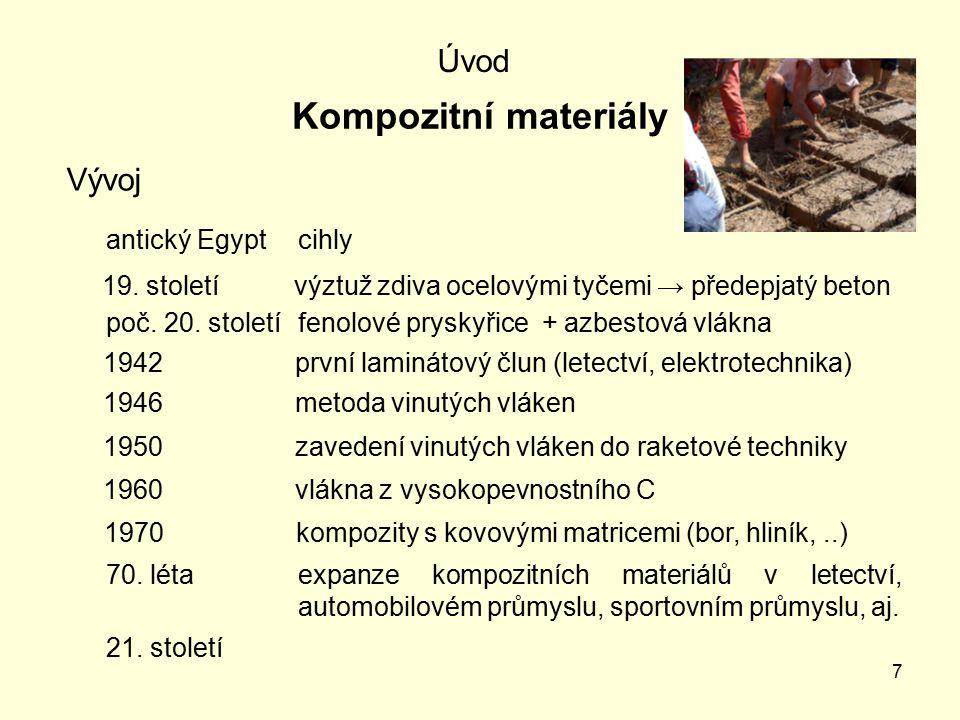 8 Úvod Kompozity lze rozdělit dle specifických vlastností jejich výztuže: - podle velikosti výztuže: - makrokompozity (velikosti řádově v mm až cm) - mikrokompozity (řádově v  m) - nanokompozity (řádově v nm) - podle orientace výztuže: - preferovaná - náhodná - podle tvaru výztuže: - částicové (izometrický či anizometrický tvar) - vláknové (kontinuální či diskontinuální vlákna)