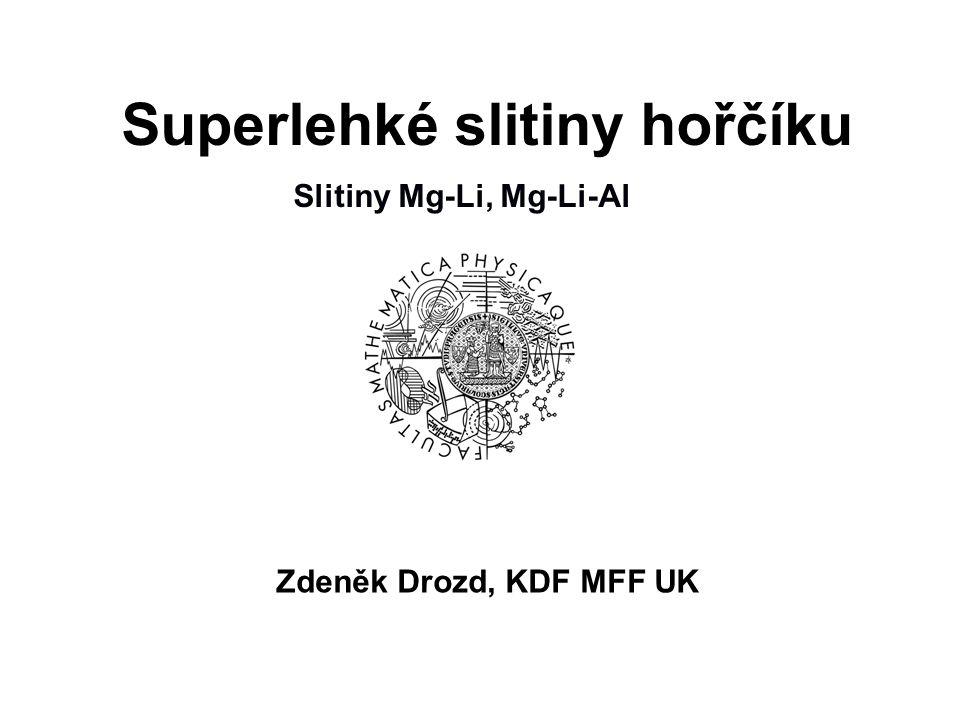 Superlehké slitiny hořčíku Zdeněk Drozd, KDF MFF UK Slitiny Mg-Li, Mg-Li-Al