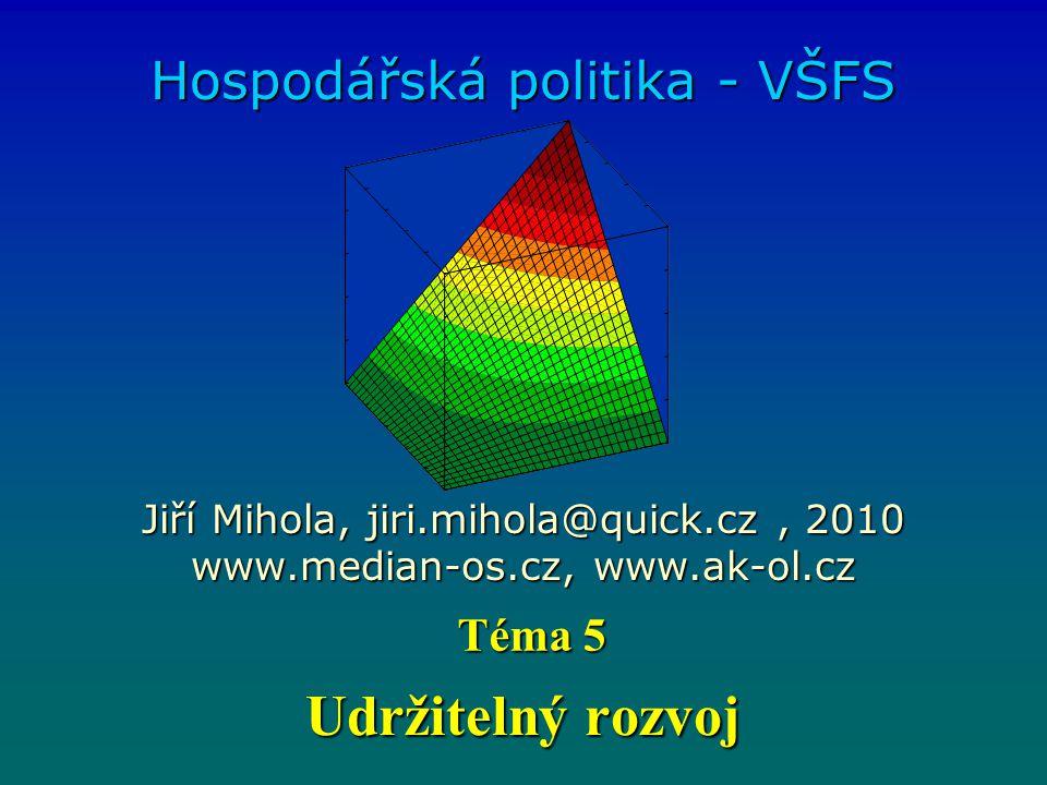 Udržitelný rozvoj Hospodářská politika - VŠFS Jiří Mihola, jiri.mihola@quick.cz, 2010 www.median-os.cz, www.ak-ol.cz Téma 5