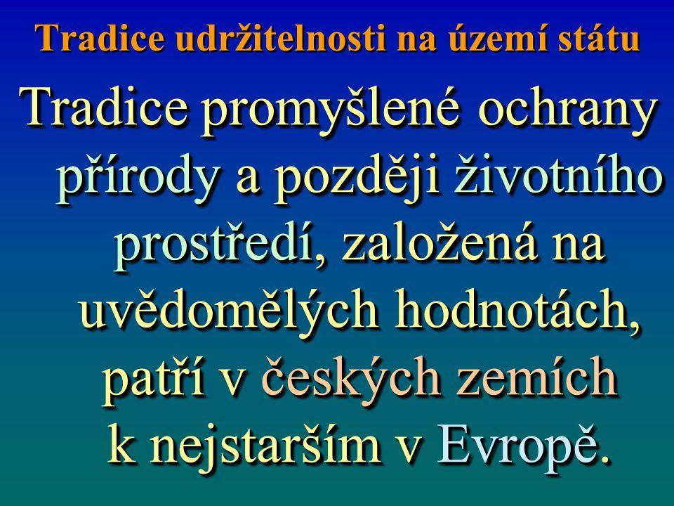 Tradice udržitelnosti na území státu Tradice promyšlené ochrany přírody a později životního prostředí, založená na uvědomělých hodnotách, patří v českých zemích k nejstarším v Evropě.
