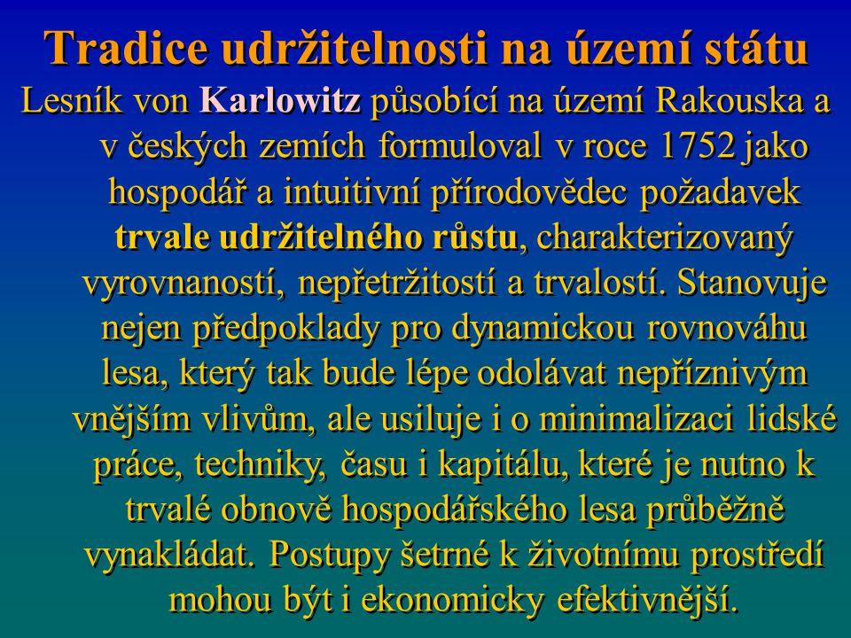 Tradice udržitelnosti na území státu Lesník von Karlowitz působící na území Rakouska a v českých zemích formuloval v roce 1752 jako hospodář a intuitivní přírodovědec požadavek trvale udržitelného růstu, charakterizovaný vyrovnaností, nepřetržitostí a trvalostí.