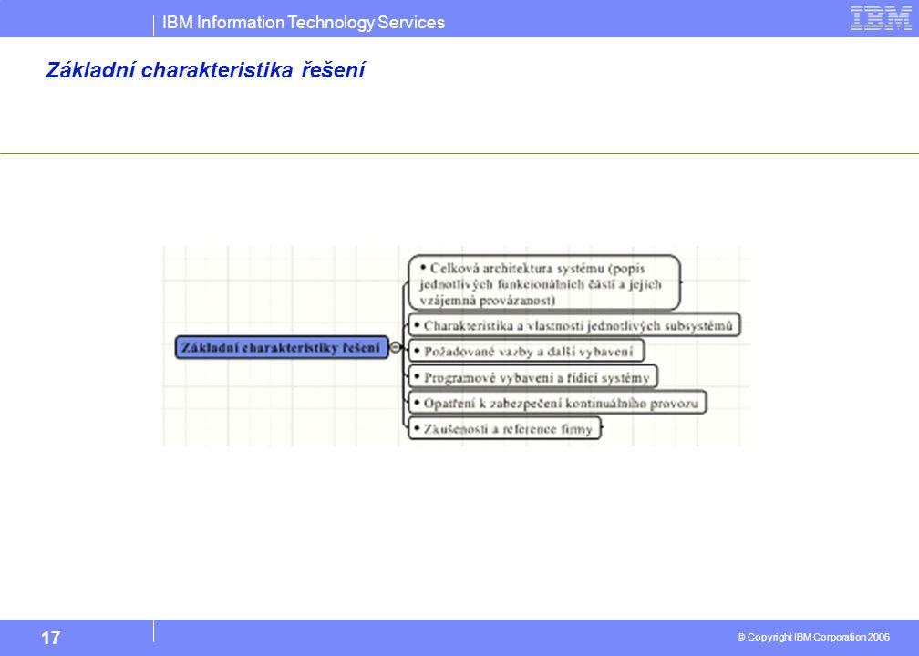 IBM Information Technology Services © Copyright IBM Corporation 2006 17 Základní charakteristika řešení