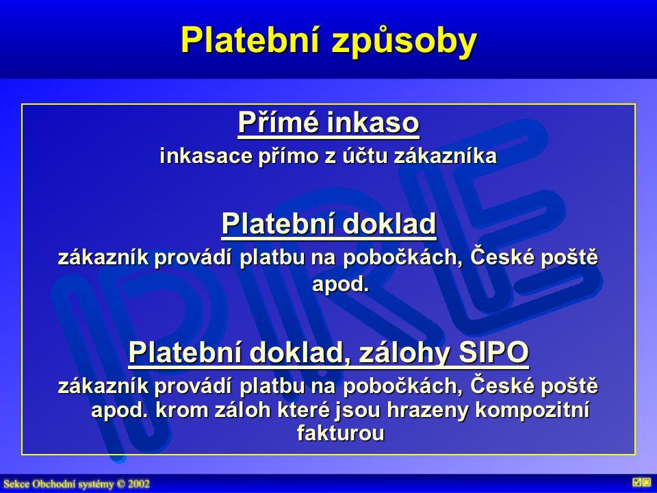 Platební způsoby Přímé inkaso inkasace přímo z účtu zákazníka Platební doklad zákazník provádí platbu na pobočkách, České poště apod.