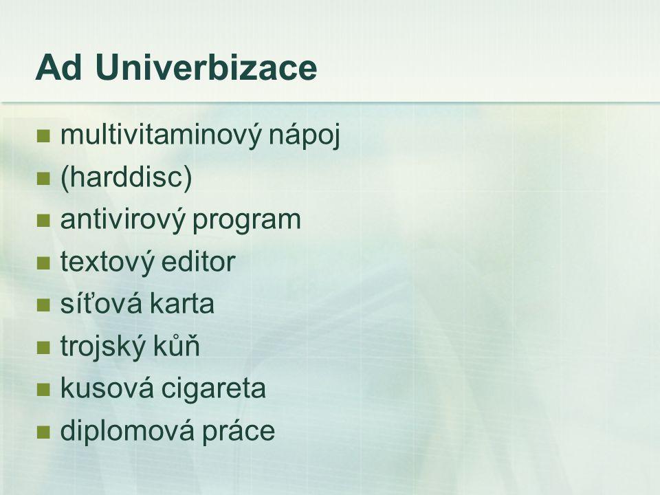 Ad Univerbizace multivitaminový nápoj (harddisc) antivirový program textový editor síťová karta trojský kůň kusová cigareta diplomová práce