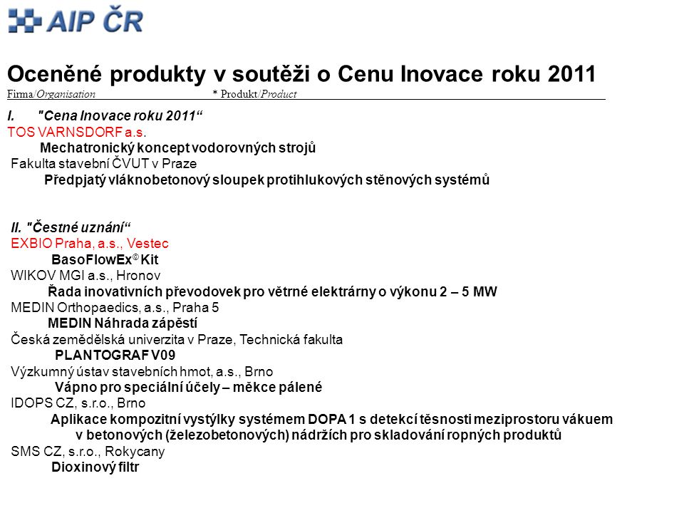 Oceněné produkty v soutěži o Cenu Inovace roku 2011 Firma/Organisation* Produkt/Product_________ I. Cena Inovace roku 2011 TOS VARNSDORF a.s.