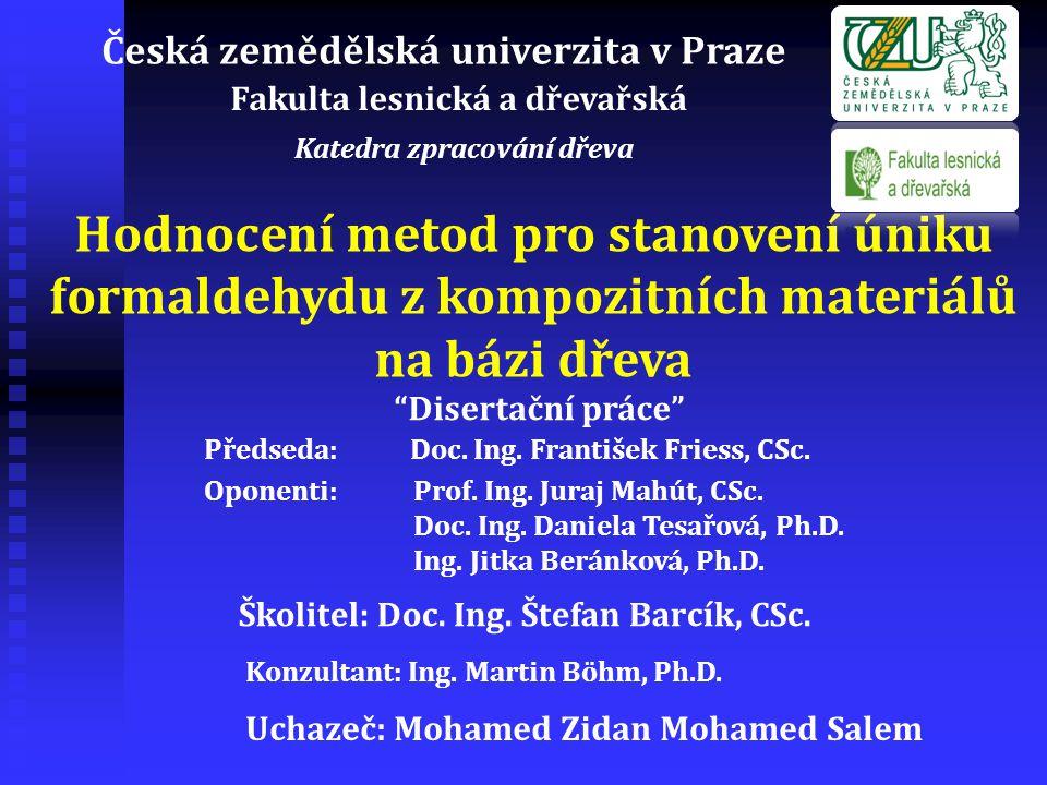 Hodnocení metod pro stanovení úniku formaldehydu z kompozitních materiálů na bázi dřeva Uchazeč: Mohamed Zidan Mohamed Salem Česká zemědělská univerzi