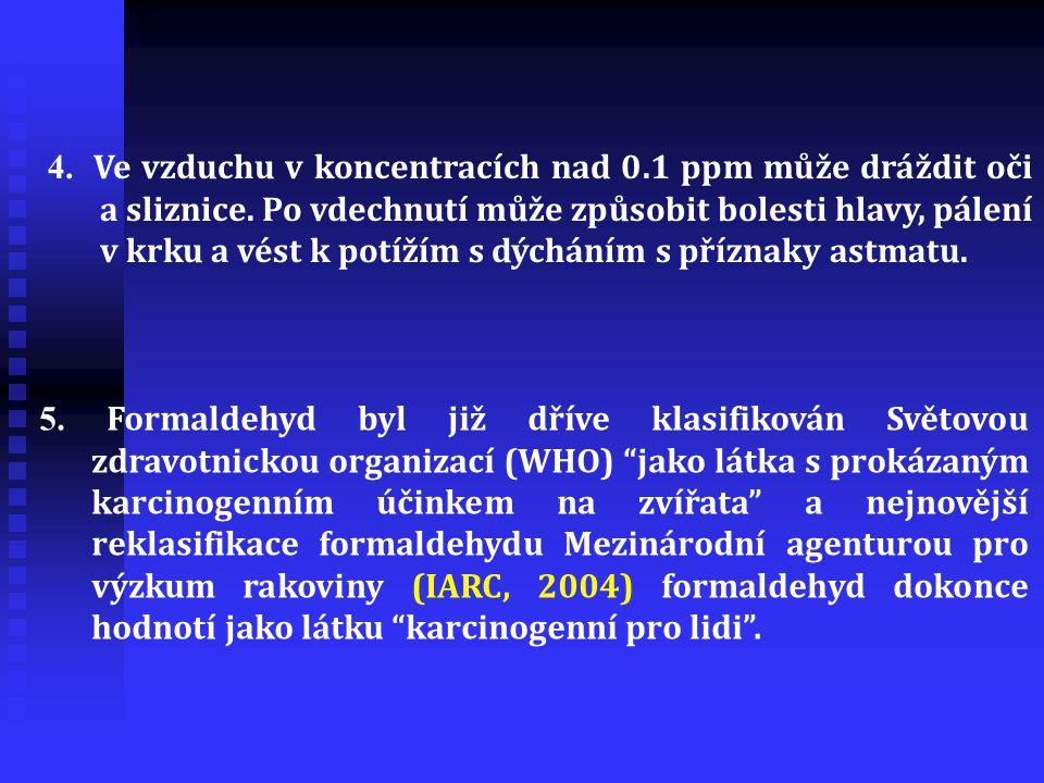 4. Ve vzduchu v koncentracích nad 0.1 ppm může dráždit oči a sliznice. Po vdechnutí může způsobit bolesti hlavy, pálení v krku a vést k potížím s dých