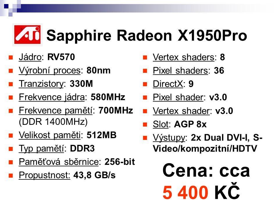 Vertex shaders: 8 Pixel shaders: 36 DirectX: 9 Pixel shader: v3.0 Vertex shader: v3.0 Slot: AGP 8x Výstupy: 2x Dual DVI-I, S- Video/kompozitní/HDTV AT