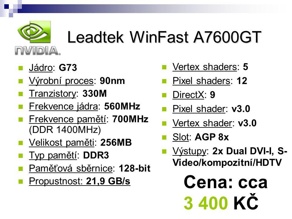 Jádro: G73 Výrobní proces: 90nm Tranzistory: 330M Frekvence jádra: 560MHz Frekvence pamětí: 700MHz (DDR 1400MHz) Velikost paměti: 256MB Typ pamětí: DD
