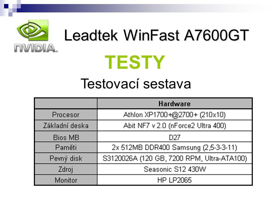 Leadtek WinFast A7600GT nVidia Leadtek WinFast A7600GT TESTY Testovací sestava
