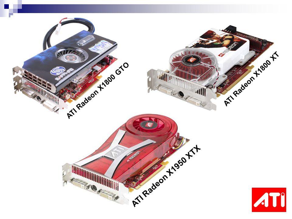 ATI Radeon X1950 XTX ATI Radeon X1800 XT ATI Radeon X1800 GTO