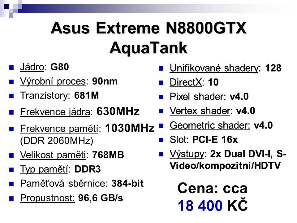 Asus Extreme N8800GTX AquaTank Jádro: G80 Výrobní proces: 90nm Tranzistory: 681M Frekvence jádra: 630MHz Frekvence pamětí: 1030MHz (DDR 2060MHz) Velik