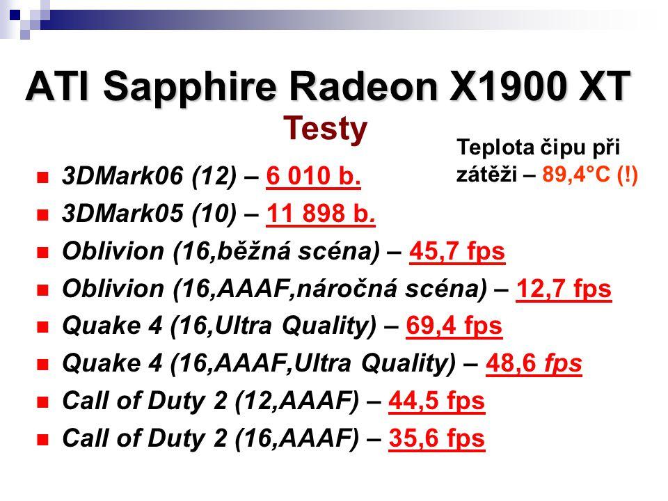 3DMark06 (12) – 6 010 b. 3DMark05 (10) – 11 898 b. Oblivion (16,běžná scéna) – 45,7 fps Oblivion (16,AAAF,náročná scéna) – 12,7 fps Quake 4 (16,Ultra