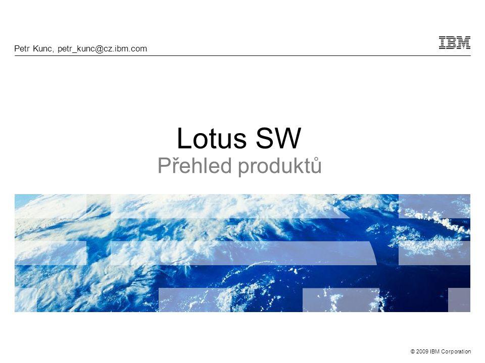 © 2009 IBM Corporation Lotus SW Přehled produktů Petr Kunc, petr_kunc@cz.ibm.com
