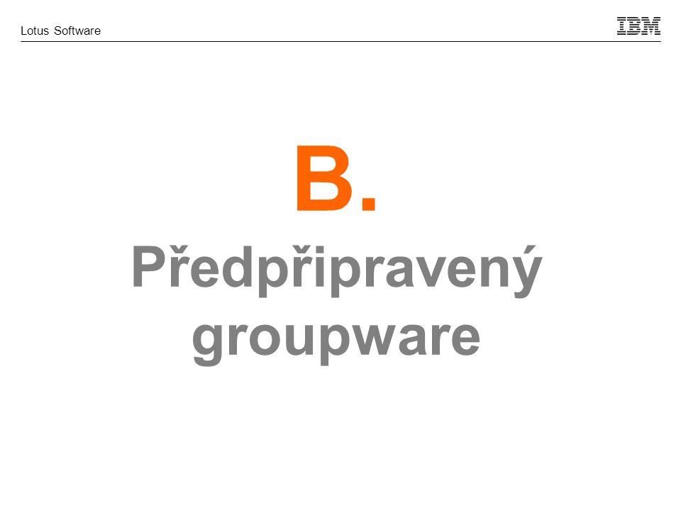 Lotus Software B. Předpřipravený groupware