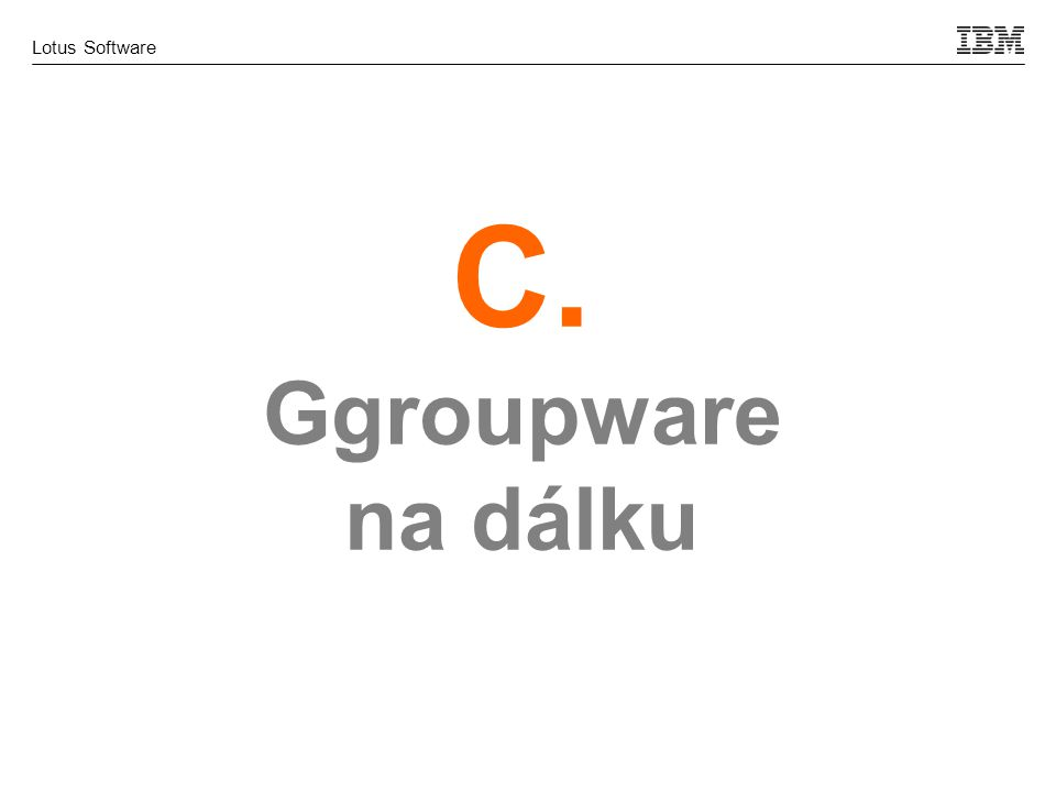 Lotus Software C. Ggroupware na dálku