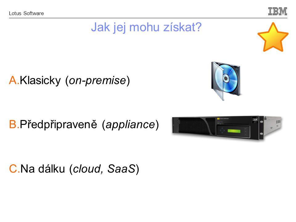 Lotus Software Jak jej mohu získat? A.Klasicky (on-premise) B.Předpřipraveně (appliance) C.Na dálku (cloud, SaaS)