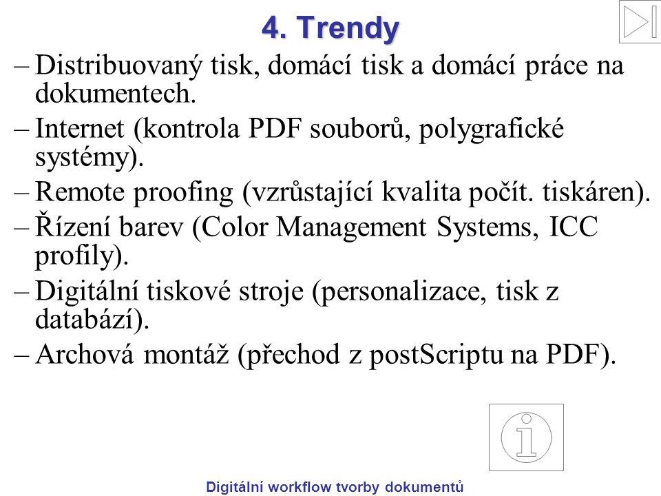 Digitální workflow tvorby dokumentů 4. Trendy –Distribuovaný tisk, domácí tisk a domácí práce na dokumentech. –Internet (kontrola PDF souborů, polygra